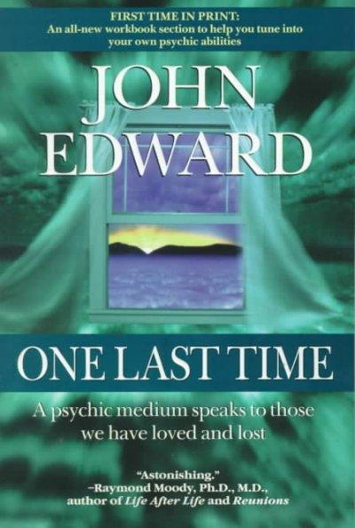 One Last Time: A Psychic Medium Speaks to Those We Have Loved and Lost (Paperback)