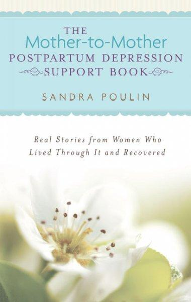The Mother-to-mother Postpartum Depression Support Book: Real Stories from Women Who Lived Through It and Recovered (Paperback)