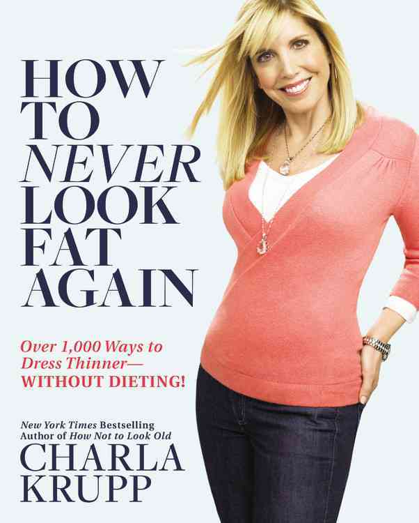 How To Never Look Fat Again: Over 1,000 Ways to Dress Thinner--Without Dieting! (Hardcover)