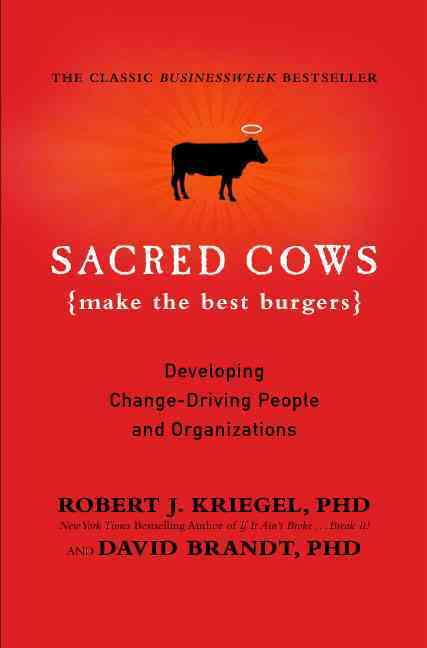 Sacred Cows Make the Best Burgers: Developing Change-Ready People and Organizations (Paperback)