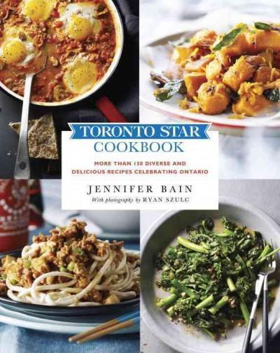 Toronto Star Cookbook: More Than 150 Diverse and Delicious Recipes Celebrating Ontario (Paperback)