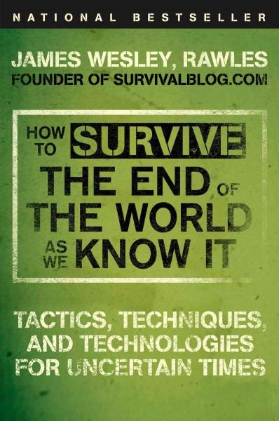 How to Survive the End of the World As We Know It: Tactics, Techniques, and Technologies for Uncertain Times (Paperback)