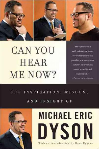 Can You Hear Me Now?: The Inspiration, Wisdom, and Insight of Michael Eric Dyson (Paperback)