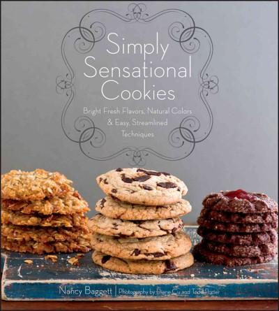 Simply Sensational Cookies: Bright Fresh Flavors, Natural Colors & Easy, Streamlined Techniques (Hardcover)