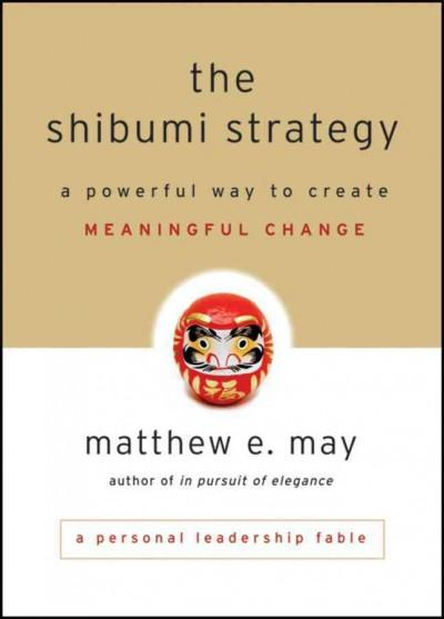 The Shibumi Strategy: A Powerful Way to Create Meaningful Change (Hardcover)