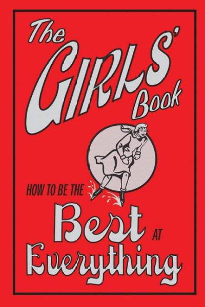The Girls' Book: How to Be the Best at Everything (Hardcover)