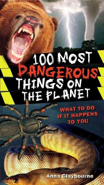 100 Most Dangerous Things on the Planet (Paperback)