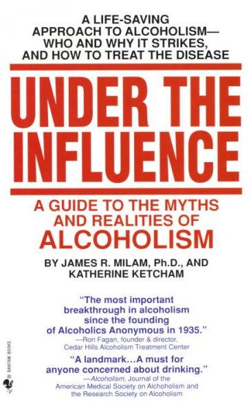 Under the Influence: A Guide to the Myths and Realities of Alcoholism (Paperback)