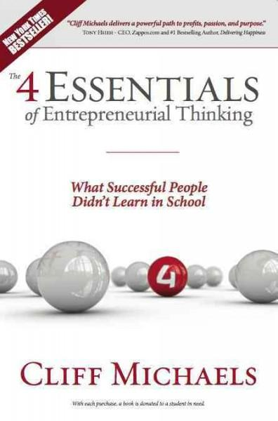 The 4 Essentials of Entrepreneurial Thinking: What Successful People Didn't Learn in School (Paperback)