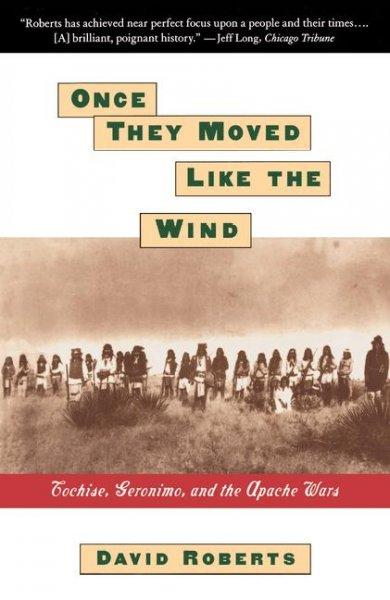 Once They Moved Like the Wind: Cochise, Geronimo, and the Apache Wars (Paperback)