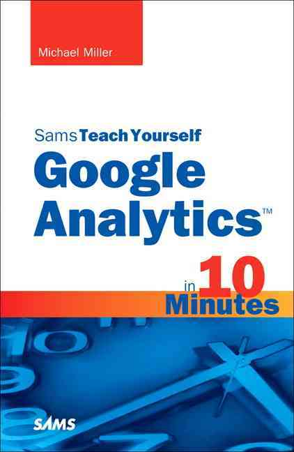Sams Teach Yourself Google Analytics in 10 Minutes (Paperback)