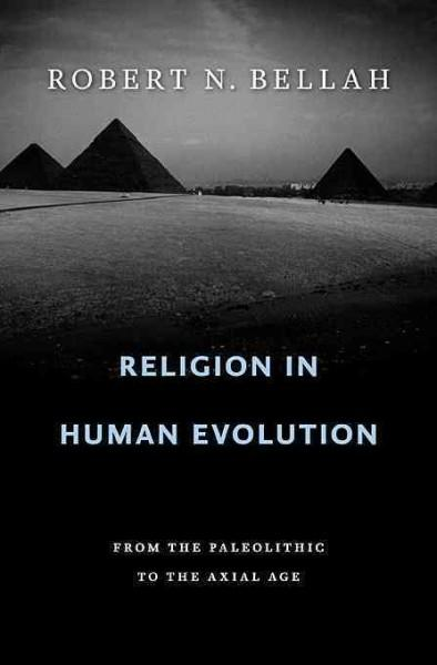 Religion in Human Evolution: From the Paleolithic to the Axial Age (Hardcover)