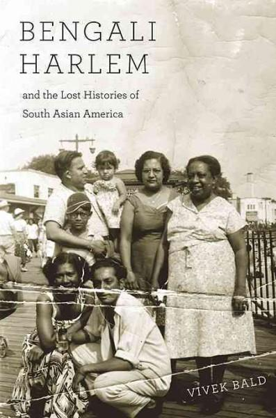 Bengali Harlem and the Lost Histories of South Asian America (Hardcover)