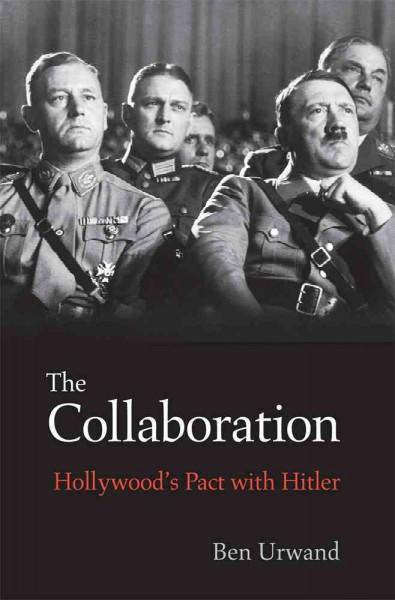 The Collaboration: Hollywood's Pact With Hitler (Hardcover)