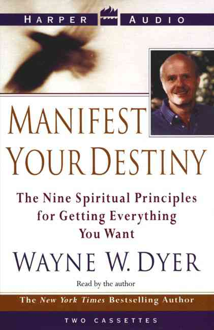 Manifest Your Destiny: The Nine Spiritual Priniciples for Getting Everything You Want (Audio cassette)