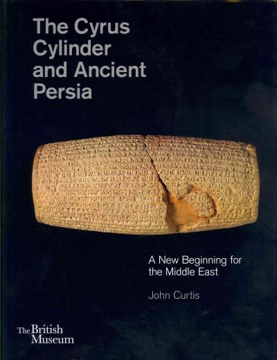 The Cyrus Cylinder and Ancient Persia: A New Beginning for the Middle East (Hardcover)