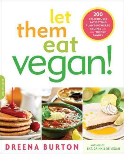 Let Them Eat Vegan!: 200 Deliciously Satisfying Plant-Powered Recipes for the Whole Family (Paperback)