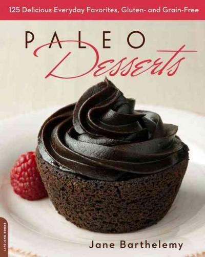 Paleo Desserts: 125 Delicious Everyday Favorites, Gluten and Grain Free (Paperback)