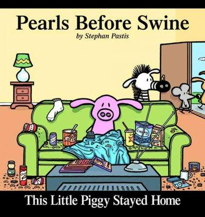 This Little Piggy Stayed Home: Pearls Before Swine (Paperback)