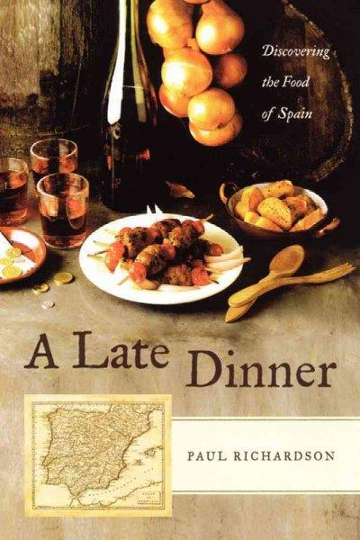 A Late Dinner: Discovering the Food of Spain (Paperback)