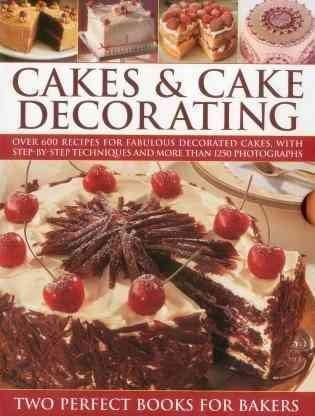 Cakes & Cake Decorating: Over 600 Recipes for Fabulous Decorated Cakes, with Step-By- Step Techniques and More Th... (Hardcover)