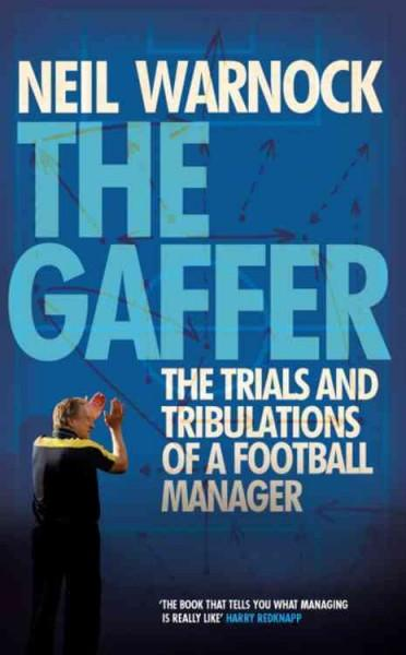 The Gaffer: The Trials and Tribulations of a Football Manager (Hardcover)