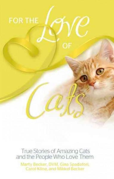 For the Love of Cats: Amazing True Stories of Cats and the People Who Love Them (Paperback)