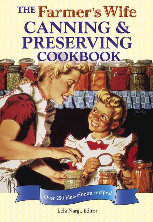 The Farmer's Wife Canning and Preserving Cookbook: Over 250 Blue-ribbon Recipes (Hardcover)
