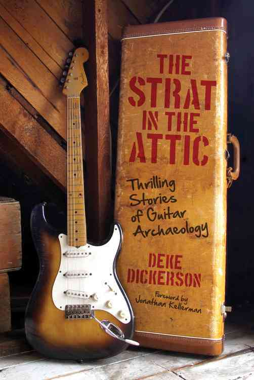 The Strat in the Attic: Thrilling Stories of Guitar Archaeology (Hardcover)