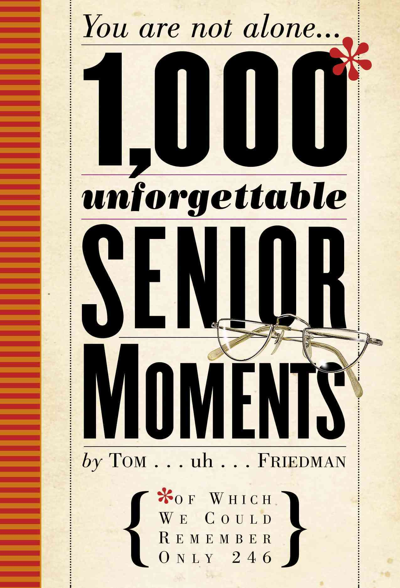 1,000 Unforgettable Senior Moments: You are not alone... (of Which we could remember only 246) (Hardcover)