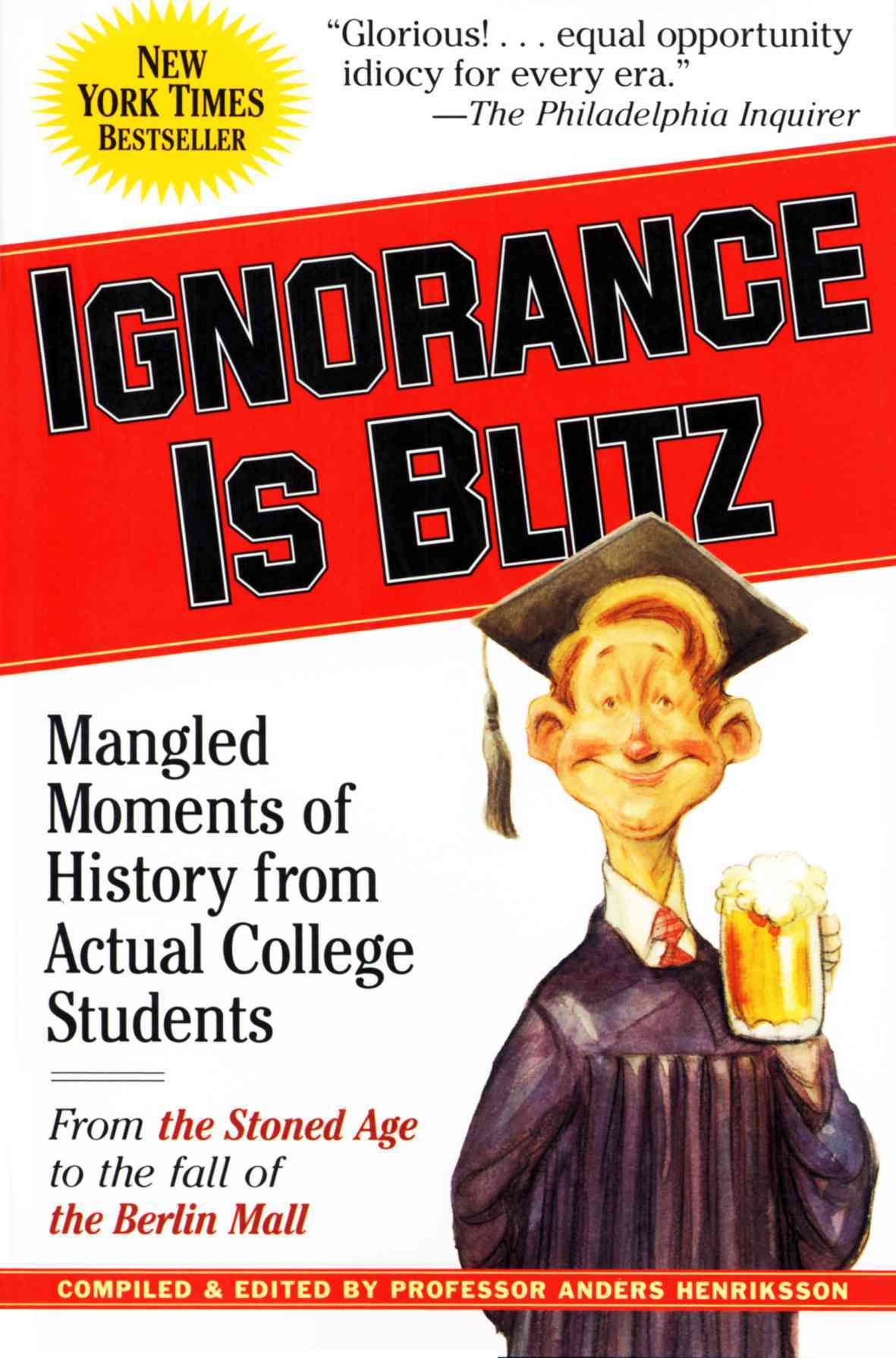 Ignorance is Blitz: Mangled Moments of History from Actual College Students (Paperback)
