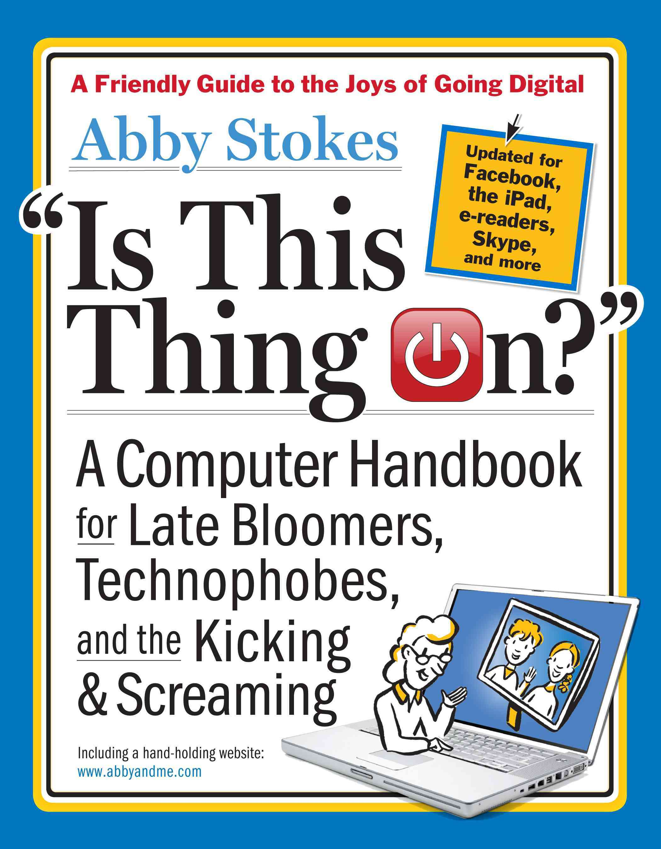 Is This Thing On?: A Computer Handbook for Late Bloomers, Technophobes, and the Kicking & Screaming (Paperback)
