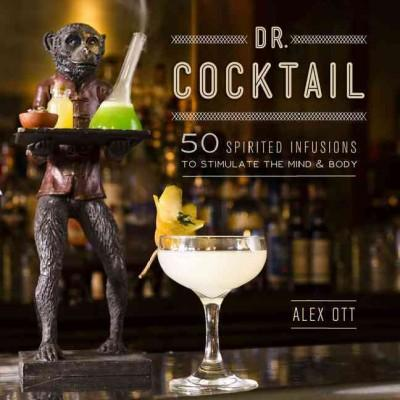 Dr. Cocktail: 50 Spirited Infusions to Stimulate the Mind and Body (Hardcover)