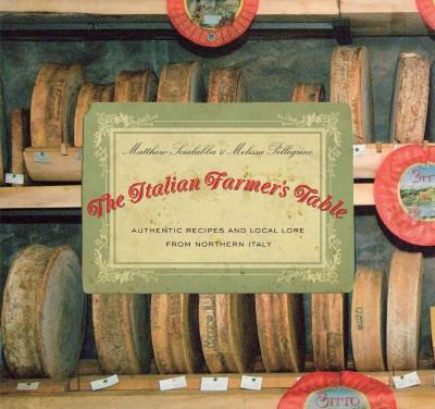 The Italian Farmer's Table: Authentic Recipes and Local Lore from Northern Italy (Paperback)