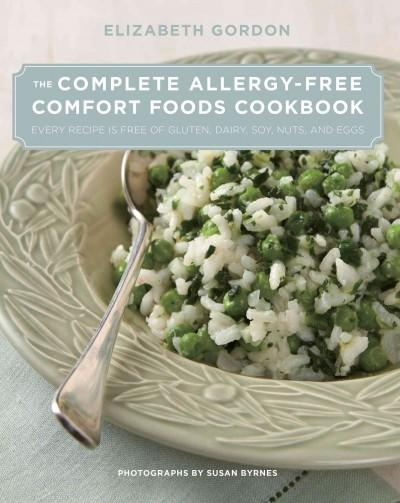 The Complete Allergy-Free Comfort Foods Cookbook: Every Recipe is Free of Gluten, Dairy, Soy, Nuts, and Eggs (Hardcover)