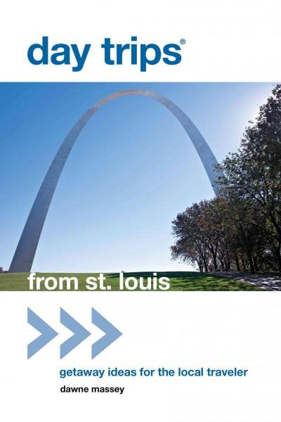 Day Trips from St. Louis: Getaway Ideas for the Local Traveler (Paperback)