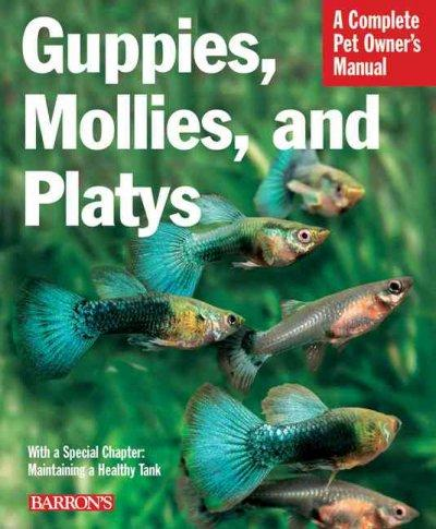 Guppies, Mollies, and Platys: Everything About Purchase, Care, Nutrition, and Behavior (Paperback)