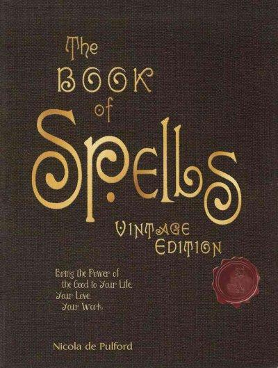 The Book of Spells: Bring the Power of the Good to Your Life, Your Love, Your Work, and Your Play (Hardcover)
