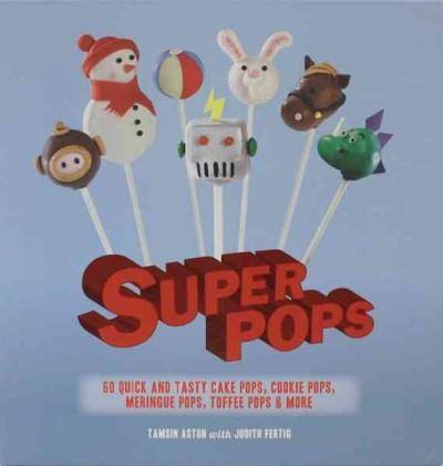 Super Pops: 60 Quick and Tasty Cake Pops, Cookie Pops, Meringue Pops, Toffee Pops, & More (Spiral bound)