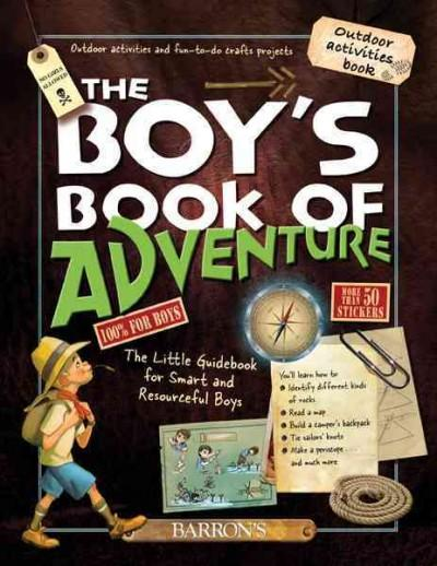 The Boy's Book of Adventure: The Little Guidebook for Smart and Resourceful Boys (Hardcover)
