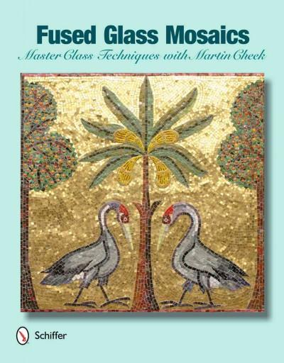 Fused Glass Mosaics: Master Class Techniques with Martin Cheek (Hardcover)