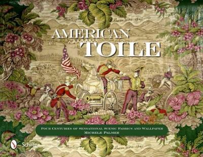 American Toile: Four Centuries of Sensational Scenic Fabrics and Wallpaper (Hardcover)