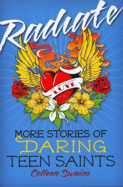 Radiate: More Stories of Daring Teen Saints (Paperback)