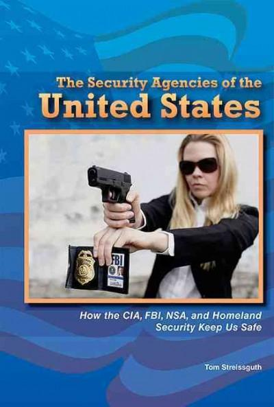 The Security Agencies of the United States: How the CIA, FBI, NSA, and Homeland Security Keep Us Safe (Hardcover)