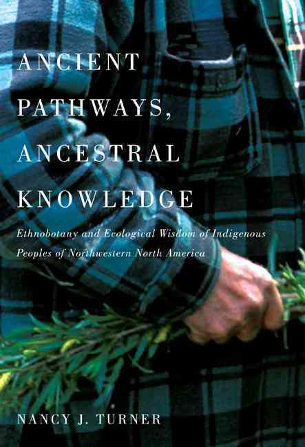 Ancient Pathways, Ancestral Knowledge: Ethnobotany and Ecological Wisdom of Indigenous Peoples of Northwestern No... (Hardcover)