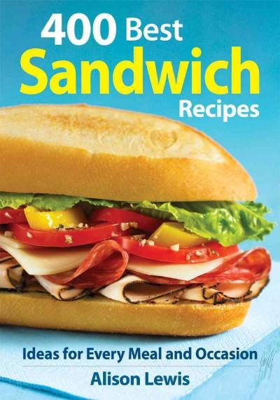 400 Best Sandwich Recipes: From Classics & Burgers to Wraps & Condiments (Paperback)