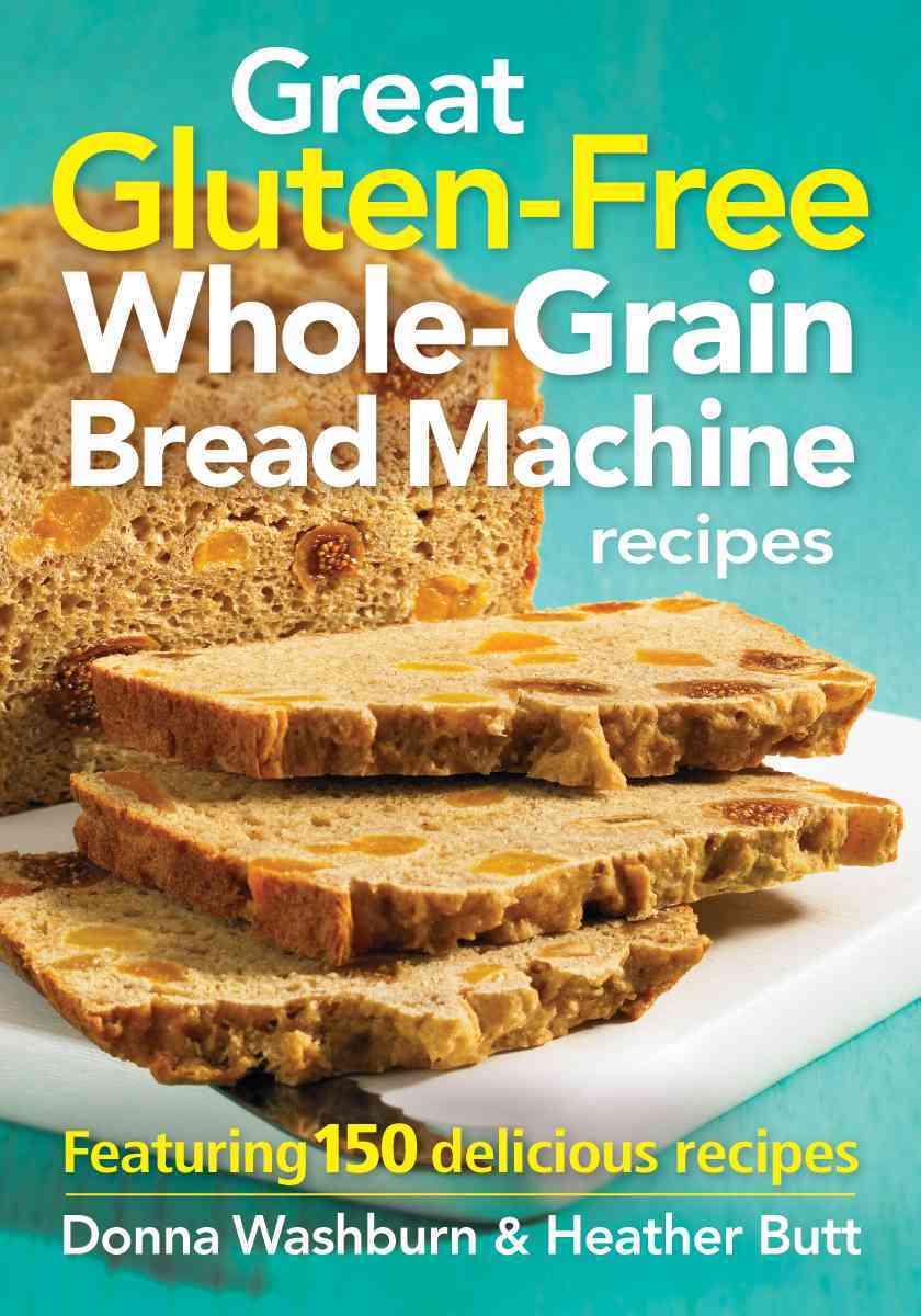 Great Gluten-Free Whole-Grain Bread Machine recipes: Featuring 150 delicious recipes (Paperback)