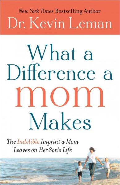 What a Difference a Mom Makes: The Indelible Imprint a Mom Leaves on Her Son's Life (Hardcover)