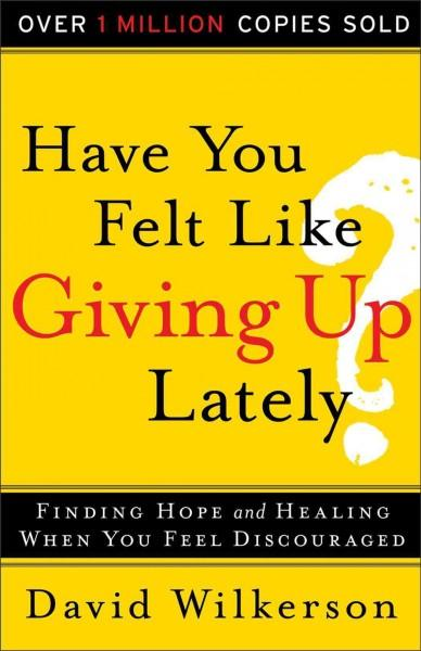 Have You Felt Like Giving Up Lately?: Finding Hope and Healing When You Feel Discouraged (Paperback)