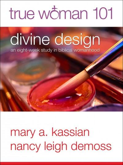 True Woman 101: Divine Design: An Eight-Week Study on Biblical Womanhood (Paperback)
